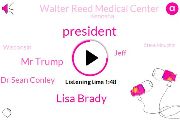 President Trump,Lisa Brady,Mr Trump,Dr Sean Conley,Jeff,Walter Reed Medical Center,Kenosha,Wisconsin,Steve Mnuchin,Joe Biden,Fox News,Kinoshita,Emergency Command Center,Kamala Harris,House,Jacob Blake,Treasury