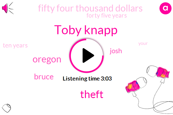 Toby Knapp,Theft,Oregon,Bruce,Josh,Fifty Four Thousand Dollars,Forty Five Years,Ten Years