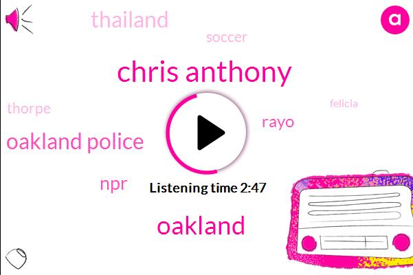 Chris Anthony,Oakland,Oakland Police,NPR,Rayo,Thailand,Soccer,Thorpe,Felicia,Lake County,Mexico,Yolo Napa,Brian Watt,Murder,Officer,Robbery,Eleanor Beardsley,Paris,Justice Minister