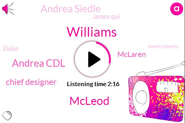 Williams,Mcleod,Andrea Cdl,Chief Designer,Mclaren,Andrea Siedle,James Qui,Duke,Twenty Twenty,Eighteen Months