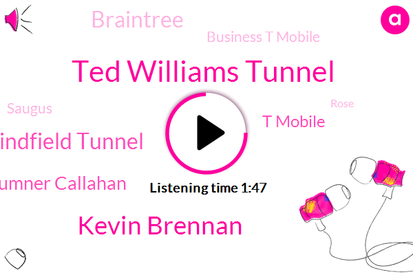 Ted Williams Tunnel,Kevin Brennan,Lindfield Tunnel,Sumner Callahan,T Mobile,Braintree,Business T Mobile,Saugus,Rose,New England,Boston,Canton,Wilmington,Randolph