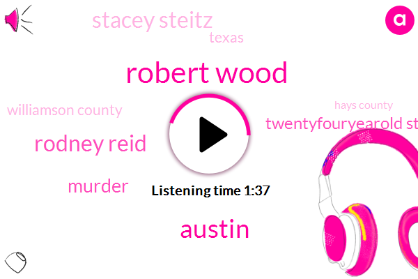 Robert Wood,Austin,Rodney Reid,Murder,Twentyfouryearold Stanley Earl,Stacey Steitz,Texas,Williamson County,Hays County,Communications Coordinator,Mallory Best,KOA,Barton Springs,Eighteen Year