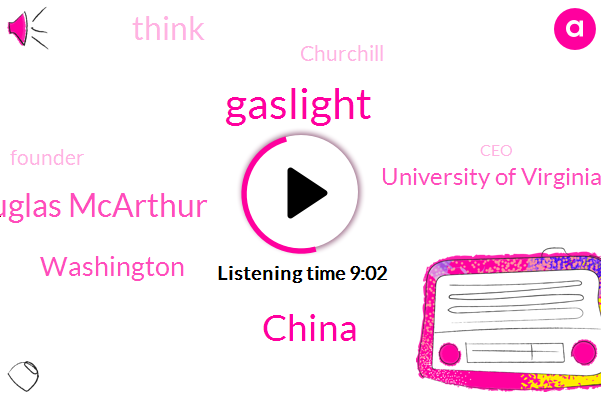 Gaslight,China,Douglas Mcarthur,Washington,University Of Virginia,Churchill,Founder,CEO