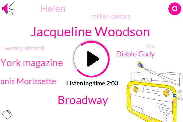 Jacqueline Woodson,Broadway,New York Magazine,Alanis Morissette,Diablo Cody,Helen,Million Dollars,Twenty Second