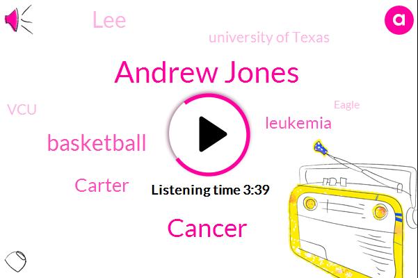 Andrew Jones,Cancer,Basketball,Carter,Leukemia,LEE,University Of Texas,VCU,Eagle,Matt Coleman,Trae Young,Ten Months