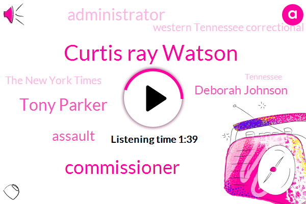 Curtis Ray Watson,Commissioner,Tony Parker,Assault,Deborah Johnson,Administrator,Western Tennessee Correctional Facility,The New York Times,Tennessee,Baseball,Kidnapping,Debra Johnson,Jeffrey,Forty Four Year,Sixty Four Year,Sixty Six Year,Thirty Minutes,Eight Months
