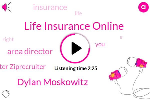 Life Insurance Online,Dylan Moskowitz,Area Director,Ziprecruiter Ziprecruiter