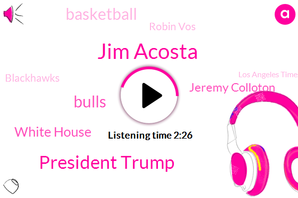 Jim Acosta,President Trump,Bulls,White House,Jeremy Colloton,Basketball,Robin Vos,Blackhawks,Los Angeles Times,WGN,Sarah Huckabee Sanders,NBC,Khalil Mack,CNN,Steelers,Football,University Of Maryland,Bethune Cookman,Maryland