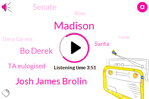 Josh James Brolin,Madison,Bo Derek,Ta Eulogised,Santa,Senate,Rose,Dana Carvey,Derek.,Salem