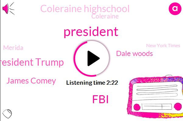 President Trump,FBI,James Comey,Dale Woods,Coleraine Highschool,Merida,Coleraine,New York Times,Senate,Rick Pitino,Mitch Mcconnell,ABC,Liberty Mutual,United States,Officer,Congress,Press Secretary,Basketball