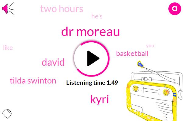 Dr Moreau,Kyri,David,Tilda Swinton,Basketball,Two Hours