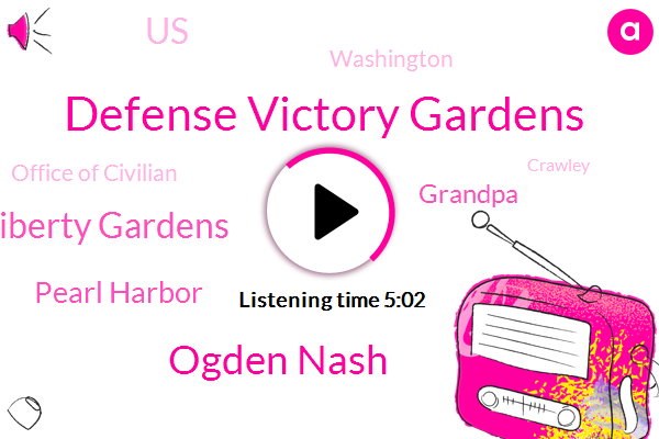 Defense Victory Gardens,Ogden Nash,Liberty Gardens,Pearl Harbor,Grandpa,United States,Washington,Office Of Civilian,Crawley,Buddha,Greens