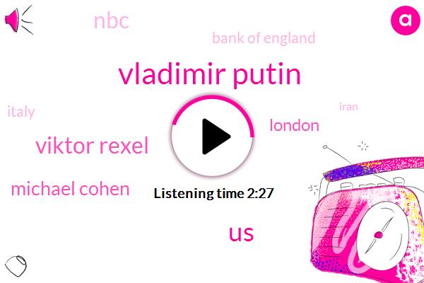 Vladimir Putin,United States,Viktor Rexel,Michael Cohen,Bloomberg,London,NBC,Bank Of England,Italy,Iran,Israel,Russia,Novartis,President Trump,Rudy Giuliani,Donald Trump,Markus Karlsson,Sterling,Malaysia