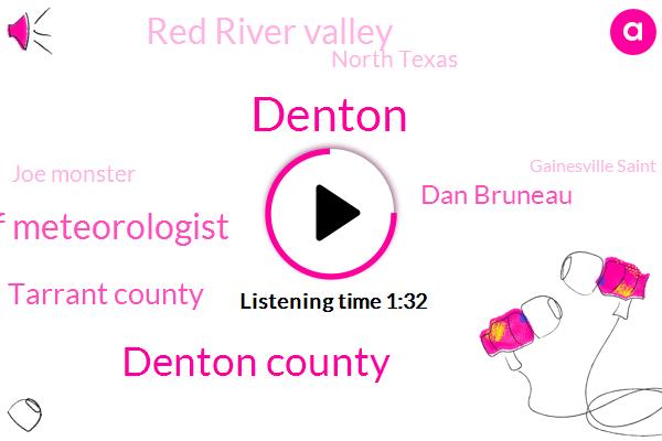 Denton,Denton County,Chief Meteorologist,Tarrant County,Dan Bruneau,Red River Valley,North Texas,Joe Monster,Gainesville Saint,Tennessee,Burlington,Jack