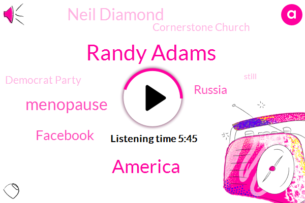 Randy Adams,America,Menopause,Facebook,Russia,Neil Diamond,Cornerstone Church,Democrat Party