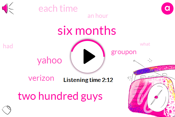 Six Months,Two Hundred Guys,Yahoo,Verizon,Groupon,ONE,Each Time,An Hour
