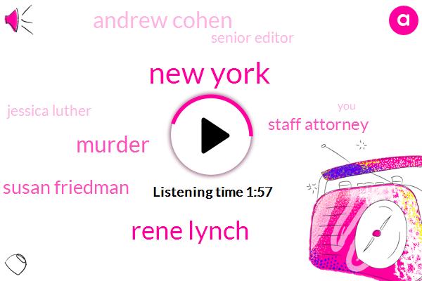 New York,Rene Lynch,Murder,Susan Friedman,Staff Attorney,Andrew Cohen,Senior Editor,Jessica Luther