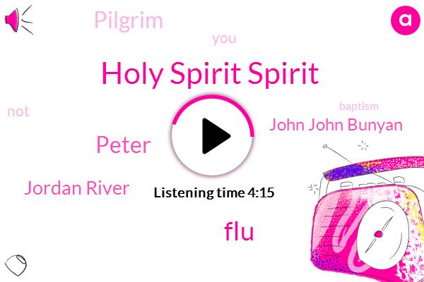 Holy Spirit Spirit,FLU,Peter,Jordan River,John John Bunyan,Pilgrim