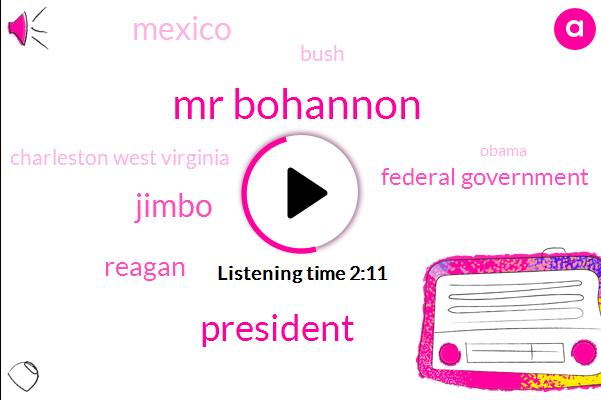 Mr Bohannon,President Trump,Reagan,Jimbo,Federal Government,Mexico,Bush,Charleston West Virginia,Barack Obama,Apple Growers,North Carolina,Twenty Four Years