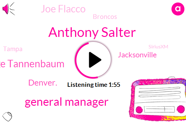 Anthony Salter,General Manager,Mike Tannenbaum,Denver.,Jacksonville,Joe Flacco,Broncos,Tampa,Siriusxm,NFL,Espn,Tampa.,Fifty Four Seconds,Four Months,Two Minutes