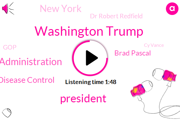 Washington Trump,President Trump,Trump Administration,Centers For Disease Control,Brad Pascal,New York,Dr Robert Redfield,GOP,Cy Vance,Washington,National Healthcare Safety Network,Oklahoma,Pittsburgh,Tulsa,Supreme Court,Anthony,Director