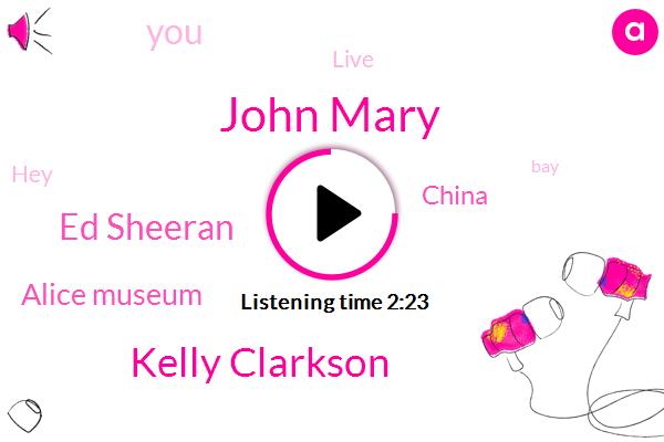 John Mary,Kelly Clarkson,Ed Sheeran,Alice Museum,China