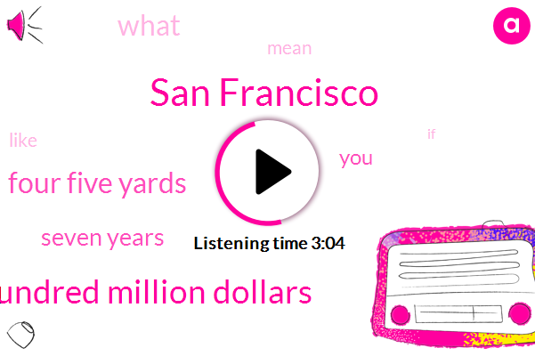 San Francisco,Four Hundred Million Dollars,Four Five Yards,Seven Years