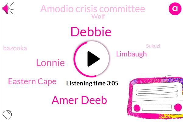 Debbie,Amer Deeb,Lonnie,Eastern Cape,Limbaugh,Amodio Crisis Committee,Wolf,Bazooka,Sukuzi,Zorka,Billion Dollar,Fifteen Year,Two Years