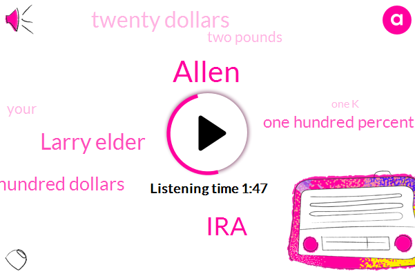 Allen,IRA,Larry Elder,Nineteen Hundred Dollars,One Hundred Percent,Twenty Dollars,Two Pounds,One K