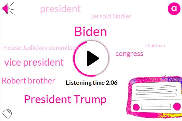 Biden,President Trump,Vice President,Robert Brother,Congress,Jerrold Nadler,House Judiciary Committee,Chairman,New York,CBS,Greg Clugston,Twitter,Special Counsel,Fiat Chrysler,Justice Department,Broward County,North America