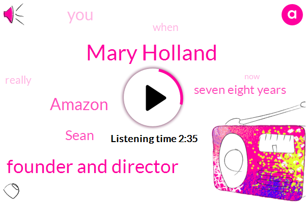 Mary Holland,Founder And Director,Amazon,Sean,Seven Eight Years