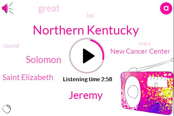 Northern Kentucky,Jeremy,Kentucky,Solomon,Saint Elizabeth,New Cancer Center
