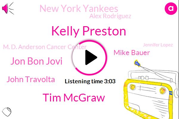 Kelly Preston,Tim Mcgraw,Jon Bon Jovi,John Travolta,Mike Bauer,New York Yankees,Alex Rodriguez,M. D. Anderson Cancer Center,Jennifer Lopez,Mindy Grimes Fescue,Mets,Fund Manager,Steve Cone,Mike Pence,Jerry Maguire,Instagram,NBC,Lisa G.,W. Ell