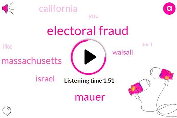 Electoral Fraud,Mauer,Massachusetts,Israel,Walsall,California