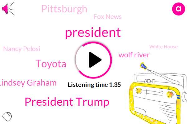 President Trump,Toyota,Senator Lindsey Graham,Wolf River,Pittsburgh,Fox News,Nancy Pelosi,White House,Mount Bryan,Charlton County,United States,FOX,John Roberts,Paul Ryan,Memphis,Georgia,Executive