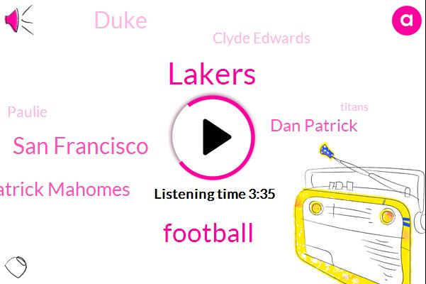 Football,San Francisco,Lakers,Patrick Mahomes,Dan Patrick,Duke,Clyde Edwards,Paulie,Titans,Clemson,Clippers,NFL,Seahawks,Allaire,Celtics,Missouri,Mahomes,Kansas City,Packers