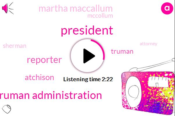 Truman Administration,Reporter,Atchison,President Trump,Truman,Martha Maccallum,Mccollum,Sherman,Attorney,John Bolton,JOE