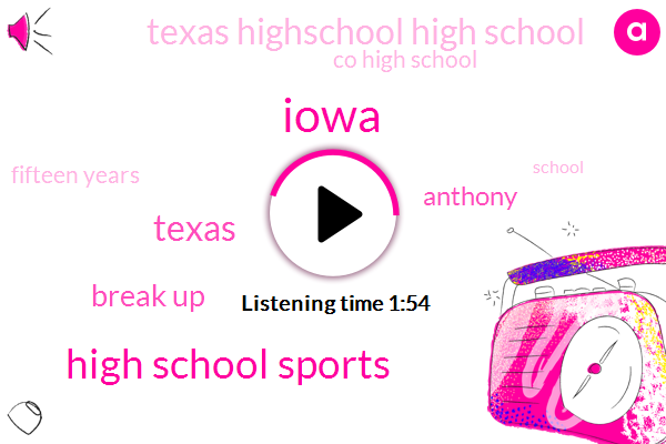 Iowa,High School Sports,Texas,Break Up,Anthony,Texas Highschool High School,Co High School,Fifteen Years