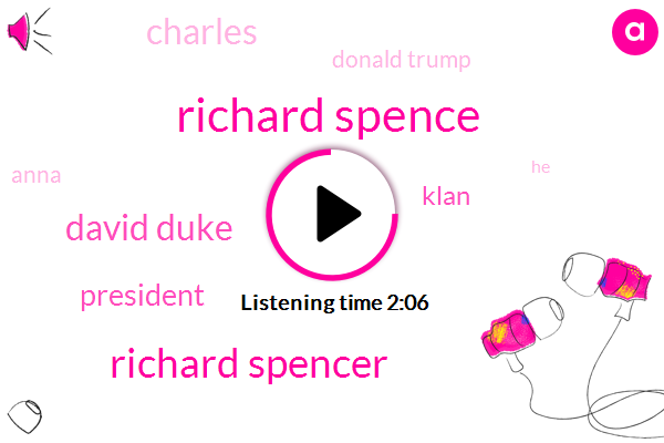 Richard Spence,Richard Spencer,David Duke,President Trump,Klan,Charles,Donald Trump,Anna,Two Days