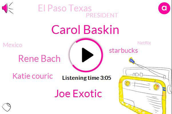 Carol Baskin,Joe Exotic,Rene Bach,Katie Couric,Hollywood,Starbucks,El Paso Texas,President Trump,Mexico,Netflix,Pandemic,United States,FBI,Oklahoma Zoo,Apple,Tigers,Bose,Uganda,Virginia