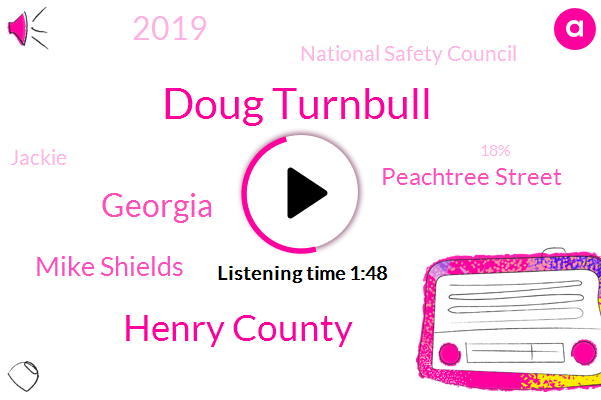 Doug Turnbull,Henry County,Georgia,Mike Shields,Peachtree Street,2019,National Safety Council,Jackie,18%,8%,Leo Left Lane,Bill Cardinal Park,Last Year,Dave,Cove,George,South Bell,Five Day,Highway 1941,A Century Ago