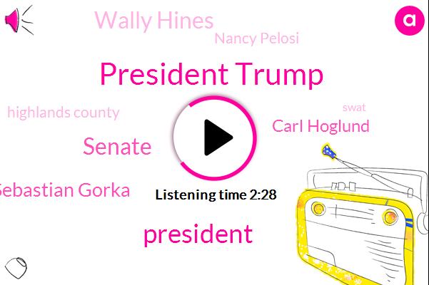 President Trump,Senate,Dr Sebastian Gorka,Carl Hoglund,Wally Hines,Nancy Pelosi,Highlands County,Swat,Dr Sebastian,Jackie Quinn,Connors Sullivan,LA,Kevin Mccullough,Mark,Denver