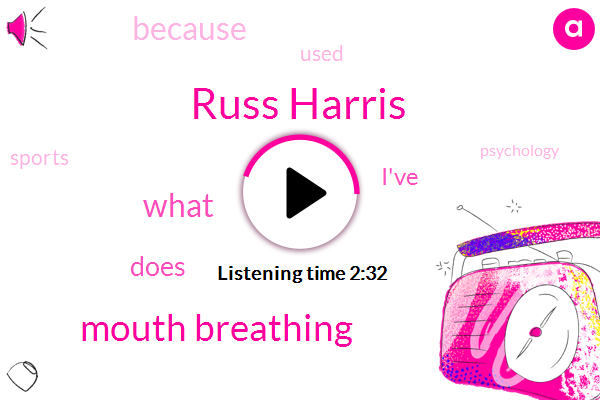 Russ Harris,Mouth Breathing