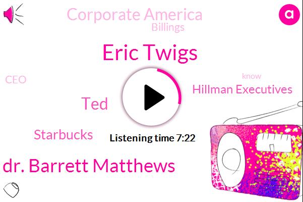 Eric Twigs,Dr. Barrett Matthews,TED,Starbucks,Hillman Executives,Corporate America,Billings,CEO
