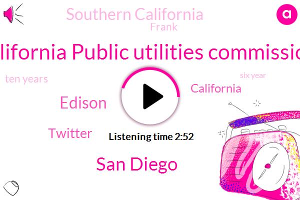 California Public Utilities Commission,San Diego,Edison,Twitter,California,Southern California,Frank,Ten Years,Six Year