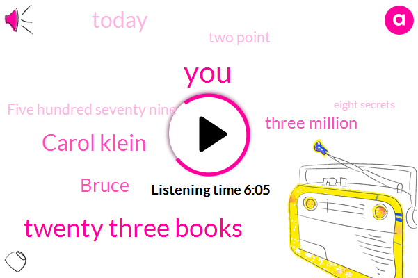 Twenty Three Books,Carol Klein,Bruce,Three Million,TWO,Today,Two Point,Five Hundred Seventy Nine,Eight Secrets,GAY,Single Day,ONE,Two Munch,Lock,One Of The Books,Few Years Back,Conscious Lock,COM