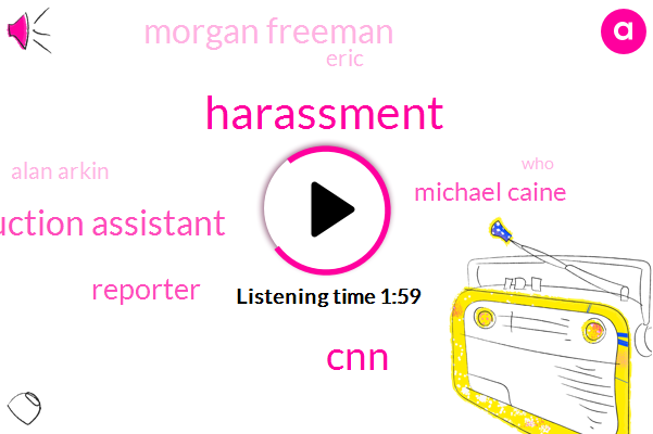 Harassment,Production Assistant,CNN,Reporter,Michael Caine,Morgan Freeman,Eric,Alan Arkin