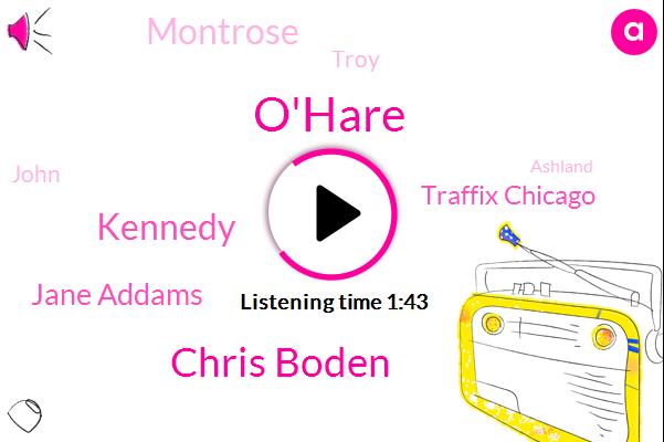 O'hare,WGN,Chris Boden,Kennedy,Jane Addams,Traffix Chicago,Montrose,Troy,John,Ashland,Eisenhower,Fifteen Minute