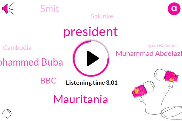 President Trump,Mauritania,Mohammed Buba,BBC,Muhammad Abdelaziz,Smit,Salunke,Cambodia,Japan Railways,Sihanoukville,Muhammed Nuri,Prime Minister,Hong Kong,Paris,Electoral Commission,Sudanese,Secretary,Kyushu,Mitrou Policy Center