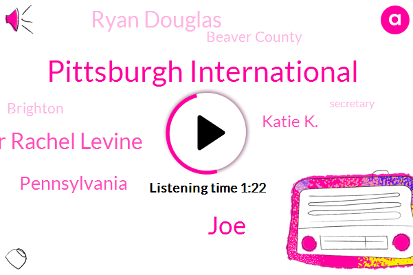 Pittsburgh International,JOE,Dr Rachel Levine,Pennsylvania,Katie K.,Ryan Douglas,Beaver County,Brighton,Secretary,Medicaid